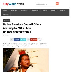 Native American Council Offers Amnesty to 240 Million Undocumented Whites