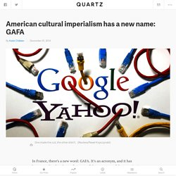 American cultural imperialism has a new name: GAFA