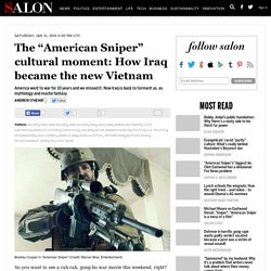 "The ""American Sniper"" cultural moment: How Iraq became the new Vietnam"