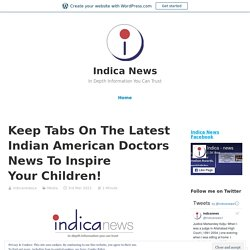 Keep Tabs On The Latest Indian American Doctors News To Inspire Your Children!