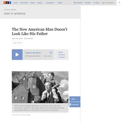 The New American Man Doesn't Look Like His Father