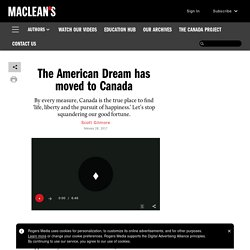 The American Dream has moved to Canada