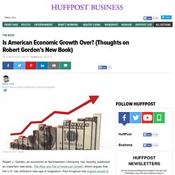 Is American Economic Growth Over? (Thoughts on Robert Gordon's New Book)