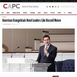 American Evangelicals Need Leaders Like Russell Moore - Christ and Pop Culture