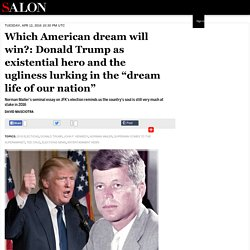 "Which American dream will win?: Donald Trump as existential hero and the ugliness lurking in the ""dream life of our nation"""