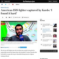 American ISIS fighter captured by Kurds: 'I found it hard'