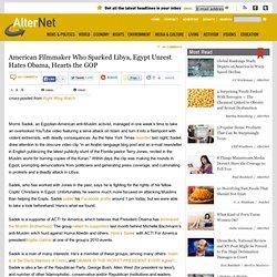 American Filmmaker Who Sparked Libya, Egypt Unrest Hates Obama, Hearts the GOP