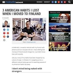 3 American habits I lost when I moved to Finland