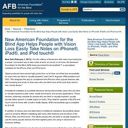 New American Foundation for the Blind App Helps People with Vision Loss Easily Take Notes on iPhone(r), iPad(r), and iPod touch(r)