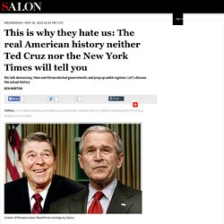 This is why they hate us: The real American history neither Ted Cruz nor the New York Times will tell you