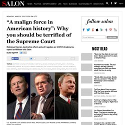 """A malign force in American history"": Why you should be terrified of the Supreme Court"