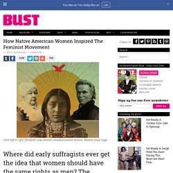 How Native American Women Inspired The Feminist Movement