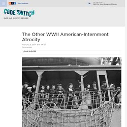 The Other WWII American-Internment Atrocity : Code Switch