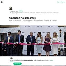 American Kakistocracy – Thaddeus Howze – Medium