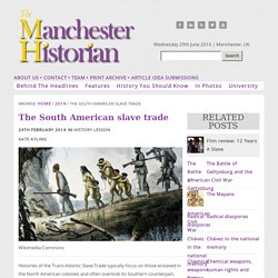 The South American slave trade · Manchester Historian