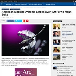 American Medical Systems Settles over 100 Pelvic Mesh Suits - Legal Reader