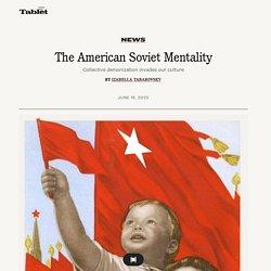 The American Soviet Mentality - Tablet Magazine