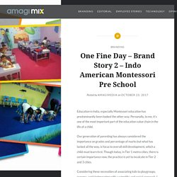 One Fine Day – Brand Story 2 – Indo American Montessori Pre School – Amagi MIX Blog