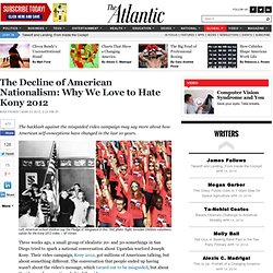 The Decline of American Nationalism: Why We Love to Hate Kony 2012 - Max Fisher - International