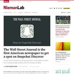 The Wall Street Journal is the first American newspaper to get a spot on Snapchat Discover