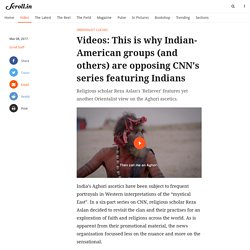 Videos: This is why Indian-American groups (and others) are opposing CNN's series featuring Indians