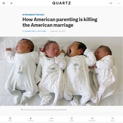 How American parenting is killing the American marriage — Quartz