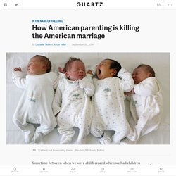 How American parenting is killing the American marriage - Quartz