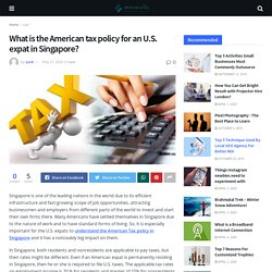 What is the American tax policy for an U.S. expat in Singapore?