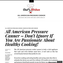 All American Pressure Canner – Don't Ignore If You Are Passionate About Healthy Cooking!