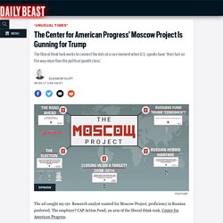 The Center for American Progress' Moscow Project Is Gunning for Trump
