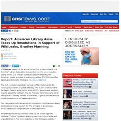 Report: American Library Assn. Takes Up Resolutions in Support of WikiLeaks, Bradley Manning