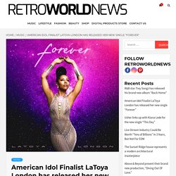 "American Idol Finalist LaToya London has released her new single ""Forever"""