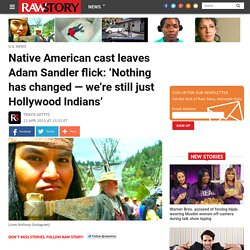 Native American cast leaves Adam Sandler flick: 'Nothing has changed — we're still just Hollywood Indians'