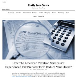 How The American Taxation Services Of Experienced Tax Preparer Firm Reduce Your Stress?