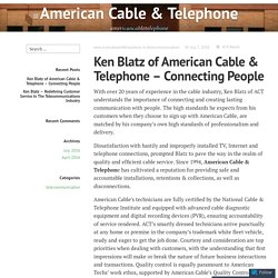 Ken Blatz of American Cable & Telephone – Connecting People – American Cable & Telephone