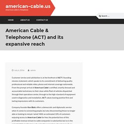 American Cable & Telephone (ACT) and its expansive reach