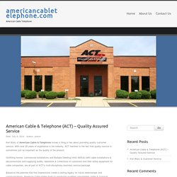 American Cable & Telephone (ACT) – Quality Assured Service