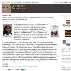 "Shabana Mir, ""Muslim American Women on Campus: Undergraduate Social Life and Identity"" (UNC, 2014)"
