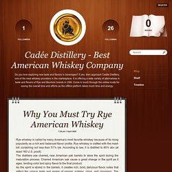 Why You Must Try Rye American Whiskey - Cadée Distillery - Best American Whiskey Company