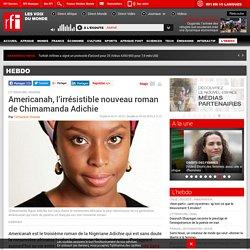 Americanah, l'irrésistible nouveau roman de Chimamanda Adichie - rfi.fr