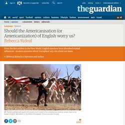 Should the Americanisation (or Americanization) of English worry us?