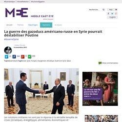 La guerre des gazoducs américano-russe en Syrie pourrait déstabiliser Poutine