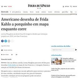 Americano desenha de Frida Kahlo a porquinho em mapa enquanto corre - 07/08/2019