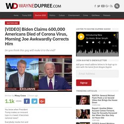 Biden claims 600,000 Americans died of coronavirus, 'Morning Joe' awkwardly corrects him