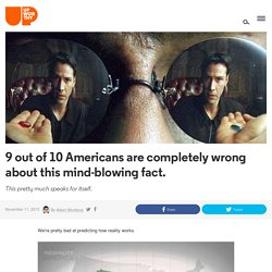 9 Out Of 10 Americans Are Completely Wrong About This Mind-Blowing Fact