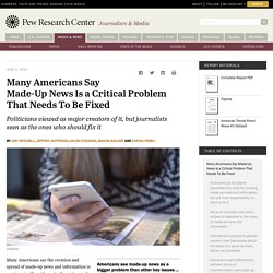 Many Americans Say Made-Up News Is a Critical Problem That Needs To Be Fixed