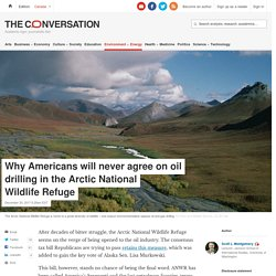 Why Americans will never agree on oil drilling in the Arctic National Wildlife Refuge