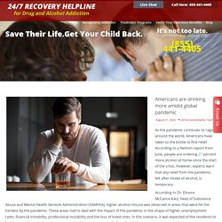 Americans are drinking more amidst global pandemic - 247 Recovery Helpline for Drug and Alcohol Addiction