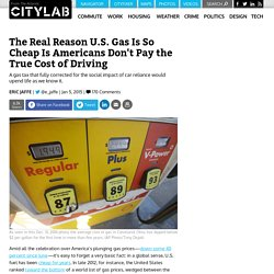 The Real Reason U.S. Gas Is So Cheap Is Americans Don't Pay the True Cost of Driving