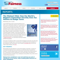 Americans for Tax Fairness » The Walmart Web: How the World's Biggest Corporation Secretly Uses Tax Havens to Dodge Taxes